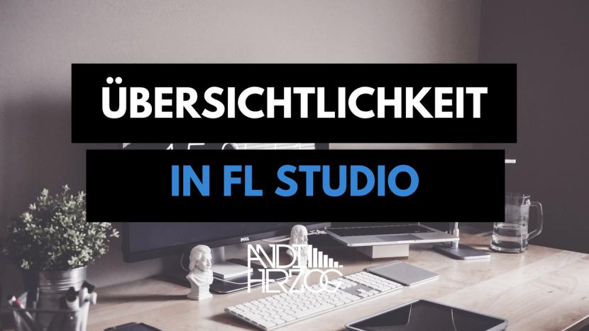 Übersichtlichkeit in FL Studio - Organisation - Aufräumen - Ordnen