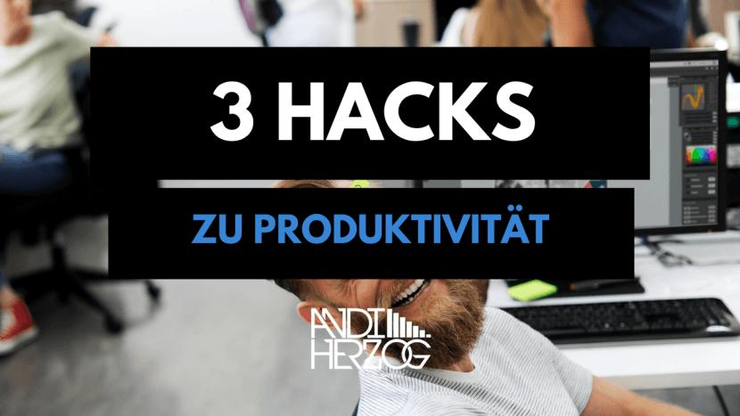 3 Hacks zu Produktivität - produktiv arbeiten - Tips Tutorials