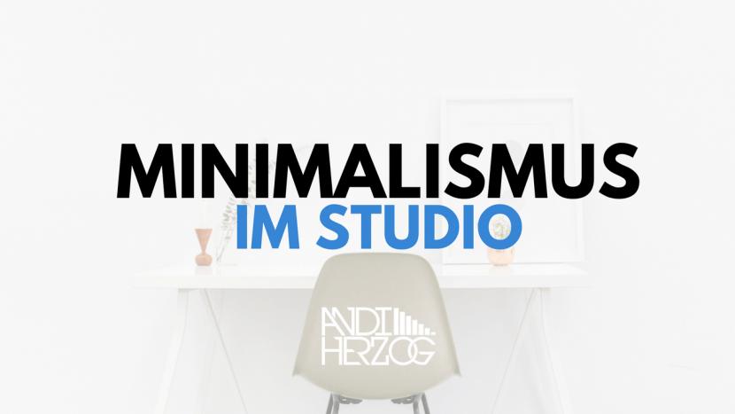 Minimalismus im Tonstudio - Effizienter im Studio